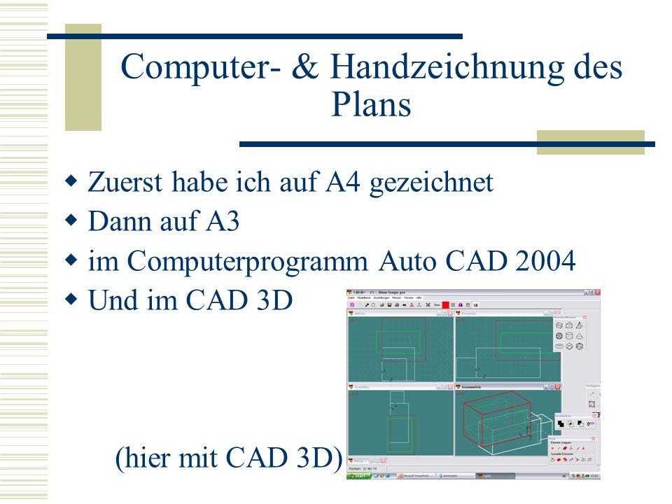 Computer- & Handzeichnung des Plans Zuerst habe ich auf A4 gezeichnet Dann auf A3 im Computerprogramm Auto CAD 2004 Und im CAD 3D (hier mit CAD 3D)