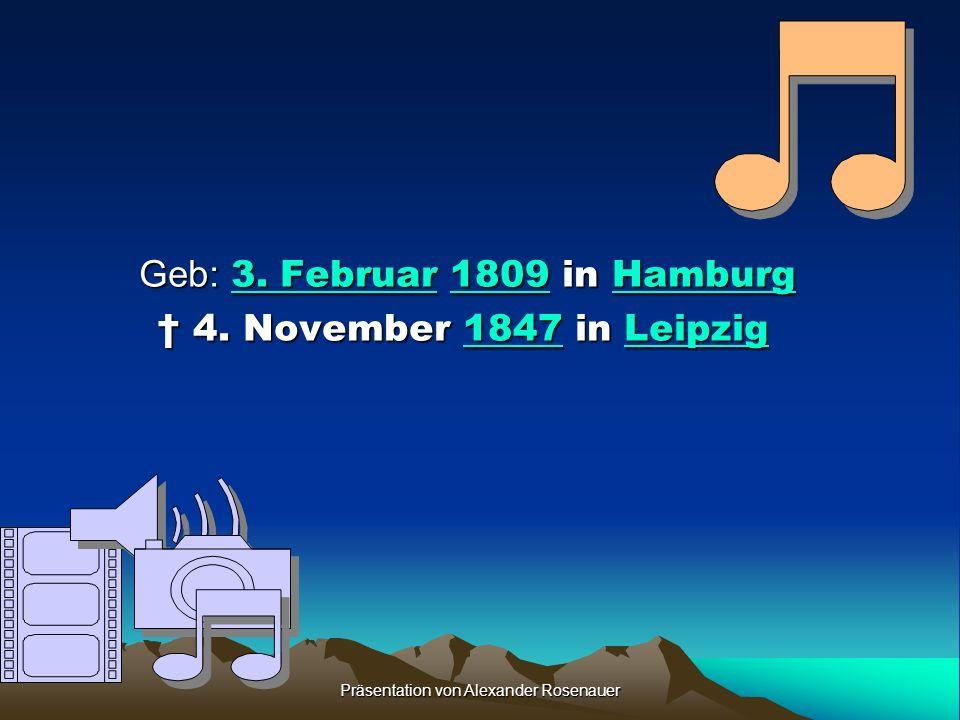 Präsentation von Alexander Rosenauer Jakob Ludwig Felix Mendelssohn Bartholdy