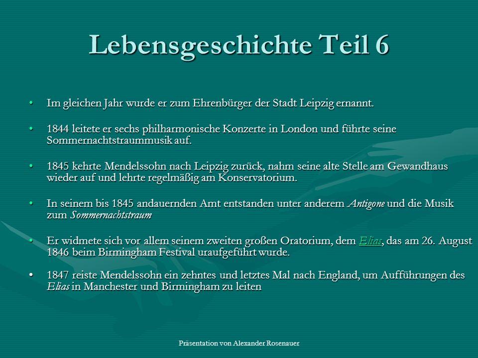 Präsentation von Alexander Rosenauer Lebensgeschichte Teil 5 Felix wurde im Herbst 1842 zum Preußischen Generalmusikdirektor ernannt, die ehrgeizigen