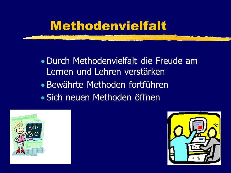 Methodenvielfalt D urch Methodenvielfalt die Freude am Lernen und Lehren verstärken B ewährte Methoden fortführen S ich neuen Methoden öffnen