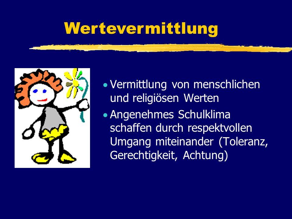 V ermittlung von menschlichen und religiösen Werten A ngenehmes Schulklima schaffen durch respektvollen Umgang miteinander (Toleranz, Gerechtigkeit, Achtung) Wertevermittlung