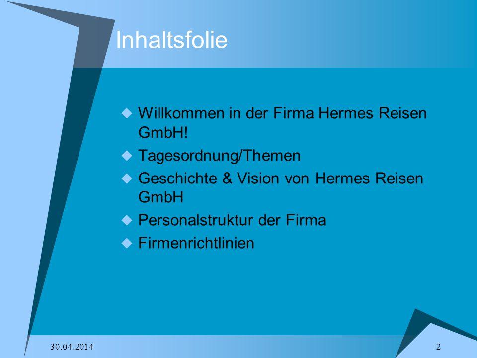30.04.2014 2 Inhaltsfolie Willkommen in der Firma Hermes Reisen GmbH.
