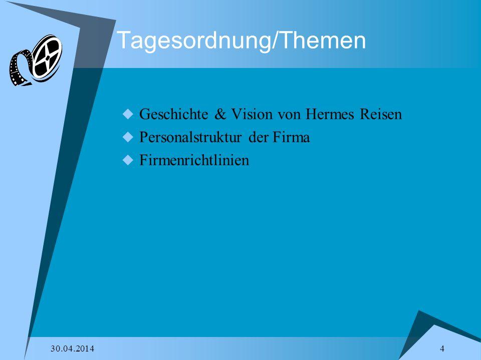 30.04.2014 4 Tagesordnung/Themen Geschichte & Vision von Hermes Reisen Personalstruktur der Firma Firmenrichtlinien