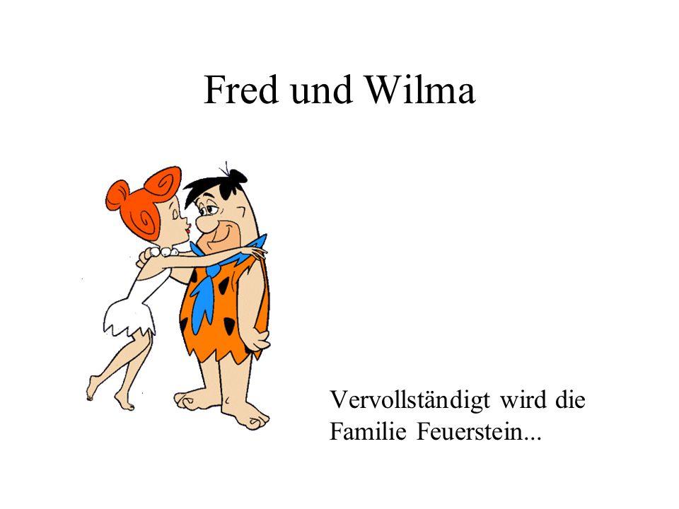 Fred und Wilma Vervollständigt wird die Familie Feuerstein...