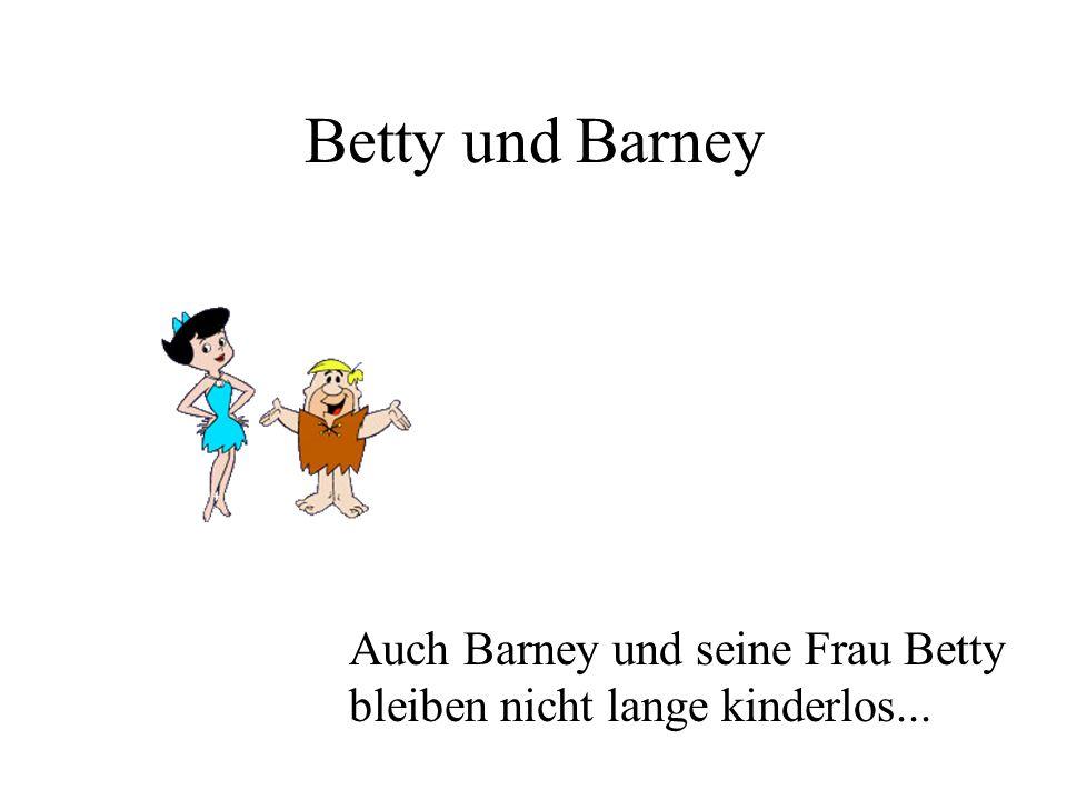 Betty und Barney Auch Barney und seine Frau Betty bleiben nicht lange kinderlos...