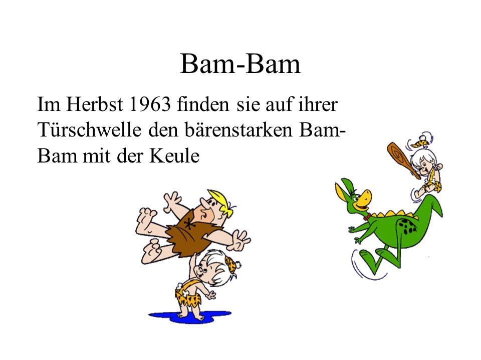 Bam-Bam Im Herbst 1963 finden sie auf ihrer Türschwelle den bärenstarken Bam- Bam mit der Keule