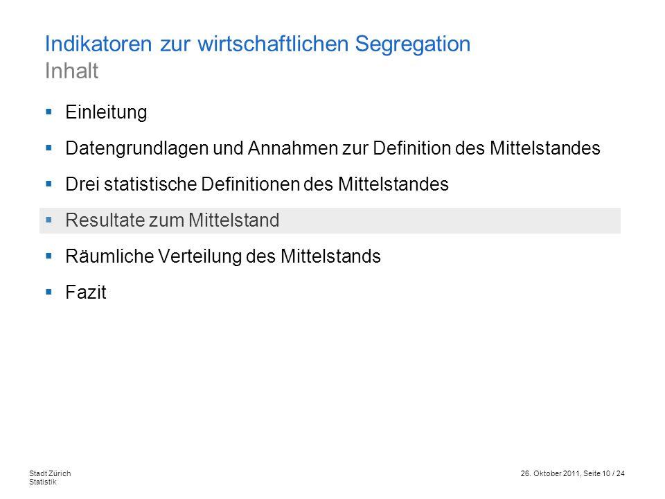 26. Oktober 2011, Seite 10 / 24Stadt Zürich Statistik Einleitung Datengrundlagen und Annahmen zur Definition des Mittelstandes Drei statistische Defin