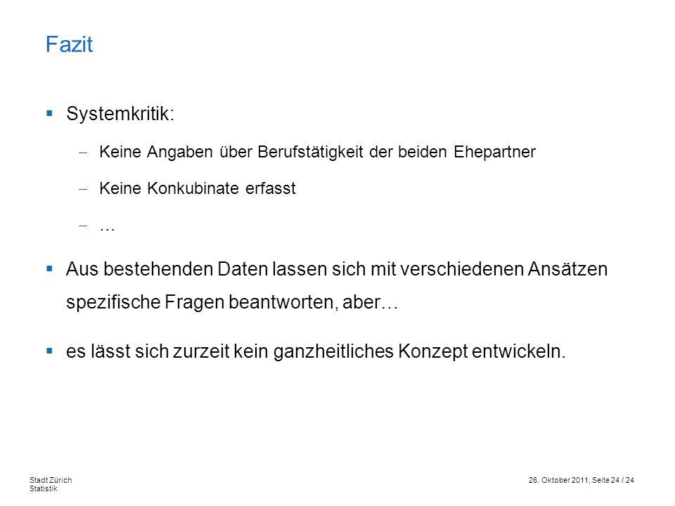 26. Oktober 2011, Seite 24 / 24Stadt Zürich Statistik Systemkritik: Keine Angaben über Berufstätigkeit der beiden Ehepartner Keine Konkubinate erfasst