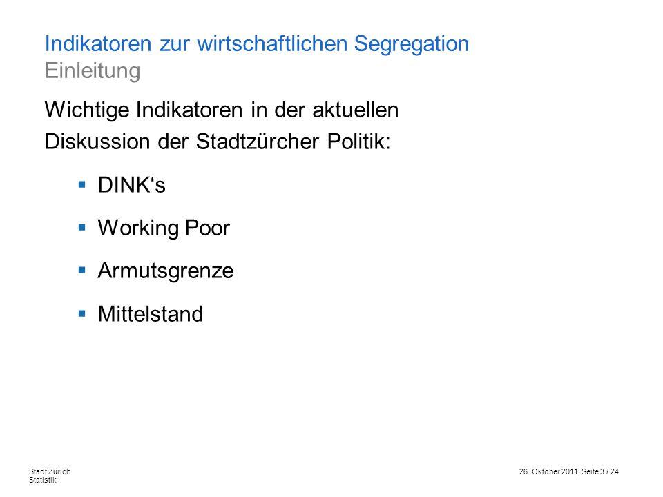 26. Oktober 2011, Seite 3 / 24Stadt Zürich Statistik Wichtige Indikatoren in der aktuellen Diskussion der Stadtzürcher Politik: DINKs Working Poor Arm