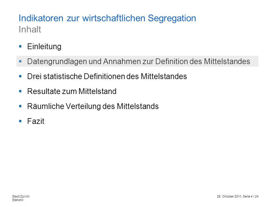 26. Oktober 2011, Seite 4 / 24Stadt Zürich Statistik Einleitung Datengrundlagen und Annahmen zur Definition des Mittelstandes Drei statistische Defini