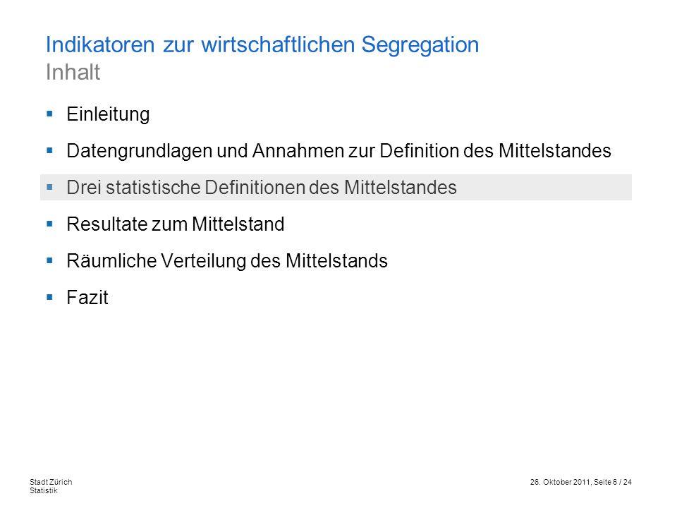 26. Oktober 2011, Seite 6 / 24Stadt Zürich Statistik Einleitung Datengrundlagen und Annahmen zur Definition des Mittelstandes Drei statistische Defini