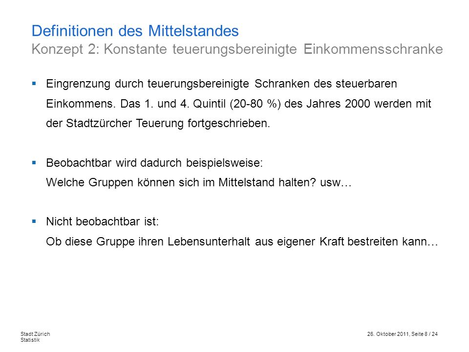 26. Oktober 2011, Seite 8 / 24Stadt Zürich Statistik Definitionen des Mittelstandes Konzept 2: Konstante teuerungsbereinigte Einkommensschranke Eingre