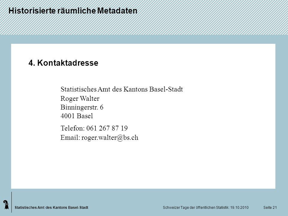 Statistisches Amt des Kantons Basel-Stadt Historisierte räumliche Metadaten Schweizer Tage der öffentlichen Statistik: 19.10.2010 Seite 21 4. Kontakta