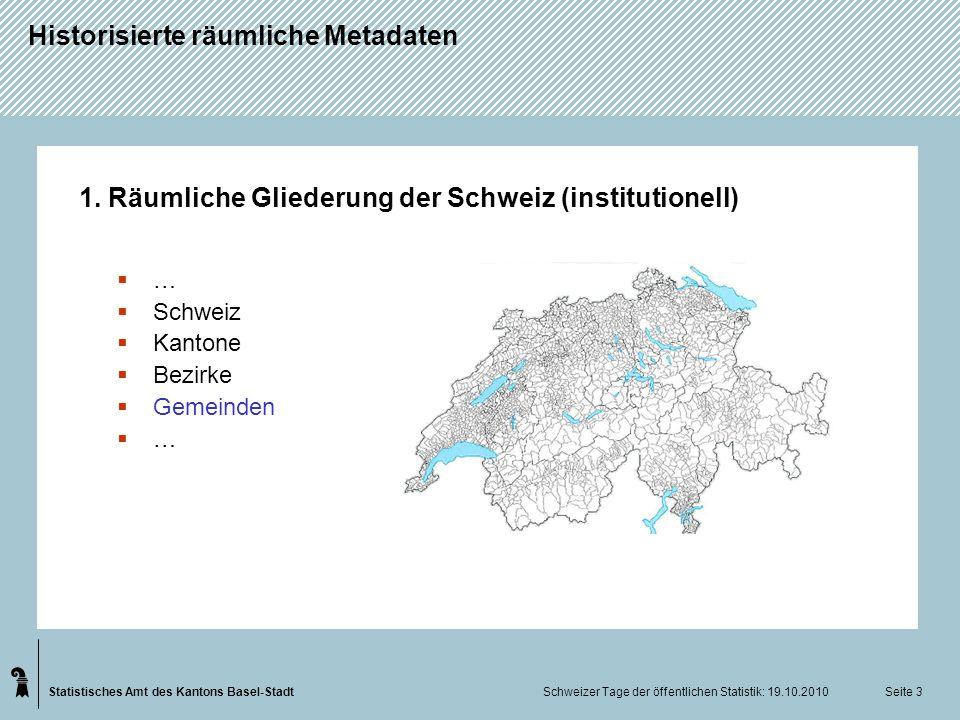 Statistisches Amt des Kantons Basel-Stadt Historisierte räumliche Metadaten Schweizer Tage der öffentlichen Statistik: 19.10.2010 Seite 3 1. Räumliche