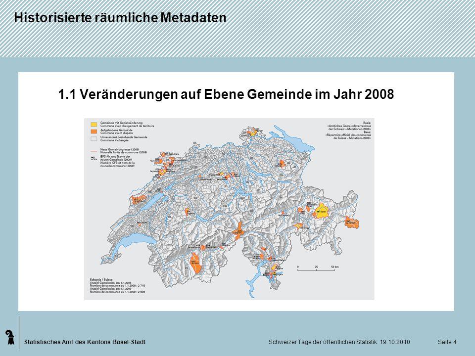 Statistisches Amt des Kantons Basel-Stadt Historisierte räumliche Metadaten Schweizer Tage der öffentlichen Statistik: 19.10.2010 Seite 4 1.1 Veränder