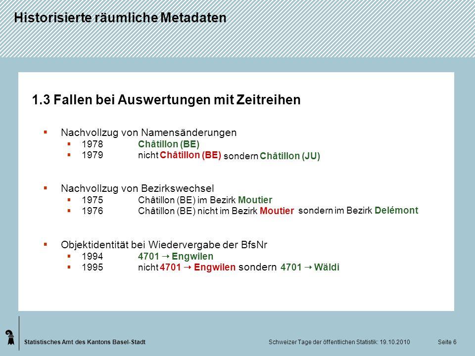 Statistisches Amt des Kantons Basel-Stadt Historisierte räumliche Metadaten Schweizer Tage der öffentlichen Statistik: 19.10.2010 Seite 17 3.7 Tabellen Objekt und Version