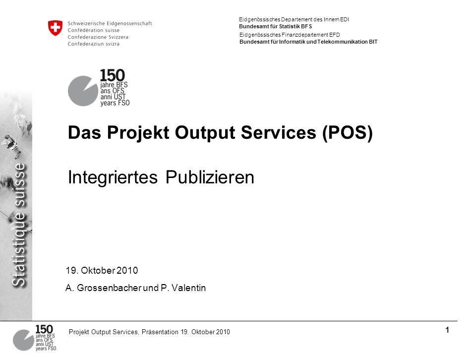 Eidgenössisches Departement des Innern EDI Bundesamt für Statistik BFS Eidgenössisches Finanzdepartement EFD Bundesamt für Informatik und Telekommunikation BIT 2 Projekt Output Services, Präsentation 19.