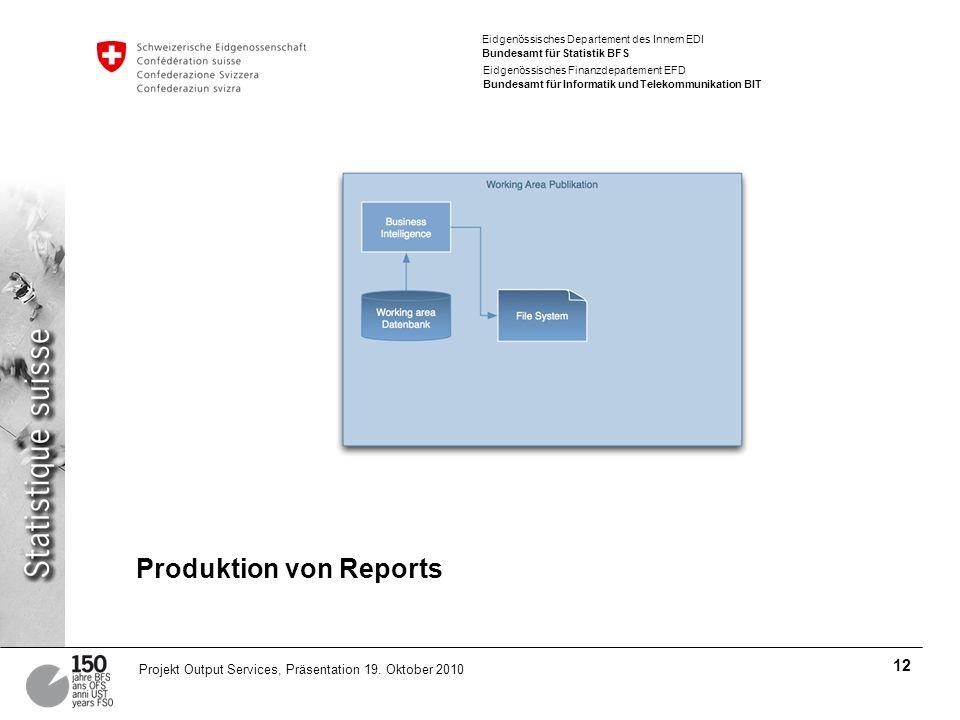 Eidgenössisches Departement des Innern EDI Bundesamt für Statistik BFS Eidgenössisches Finanzdepartement EFD Bundesamt für Informatik und Telekommunikation BIT 12 Projekt Output Services, Präsentation 19.