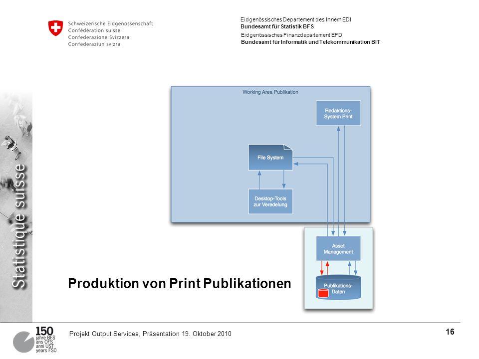Eidgenössisches Departement des Innern EDI Bundesamt für Statistik BFS Eidgenössisches Finanzdepartement EFD Bundesamt für Informatik und Telekommunikation BIT 16 Projekt Output Services, Präsentation 19.