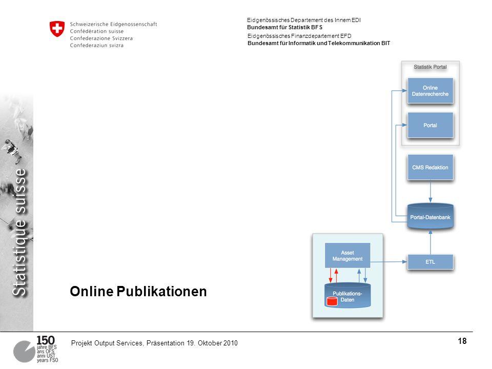 Eidgenössisches Departement des Innern EDI Bundesamt für Statistik BFS Eidgenössisches Finanzdepartement EFD Bundesamt für Informatik und Telekommunikation BIT 18 Projekt Output Services, Präsentation 19.