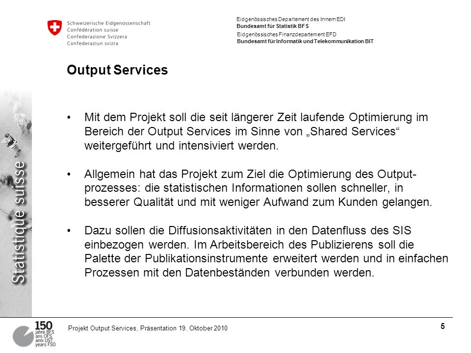 Eidgenössisches Departement des Innern EDI Bundesamt für Statistik BFS Eidgenössisches Finanzdepartement EFD Bundesamt für Informatik und Telekommunikation BIT 5 Projekt Output Services, Präsentation 19.