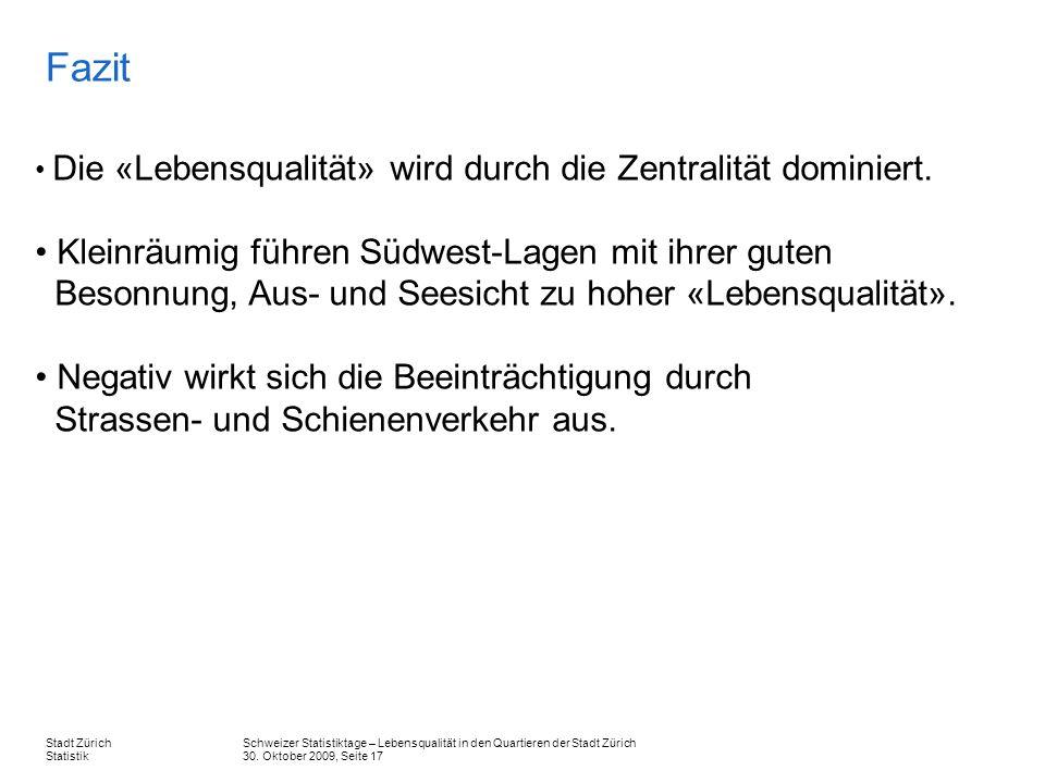 Schweizer Statistiktage – Lebensqualität in den Quartieren der Stadt Zürich 30. Oktober 2009, Seite 17 Stadt Zürich Statistik Fazit Die «Lebensqualitä