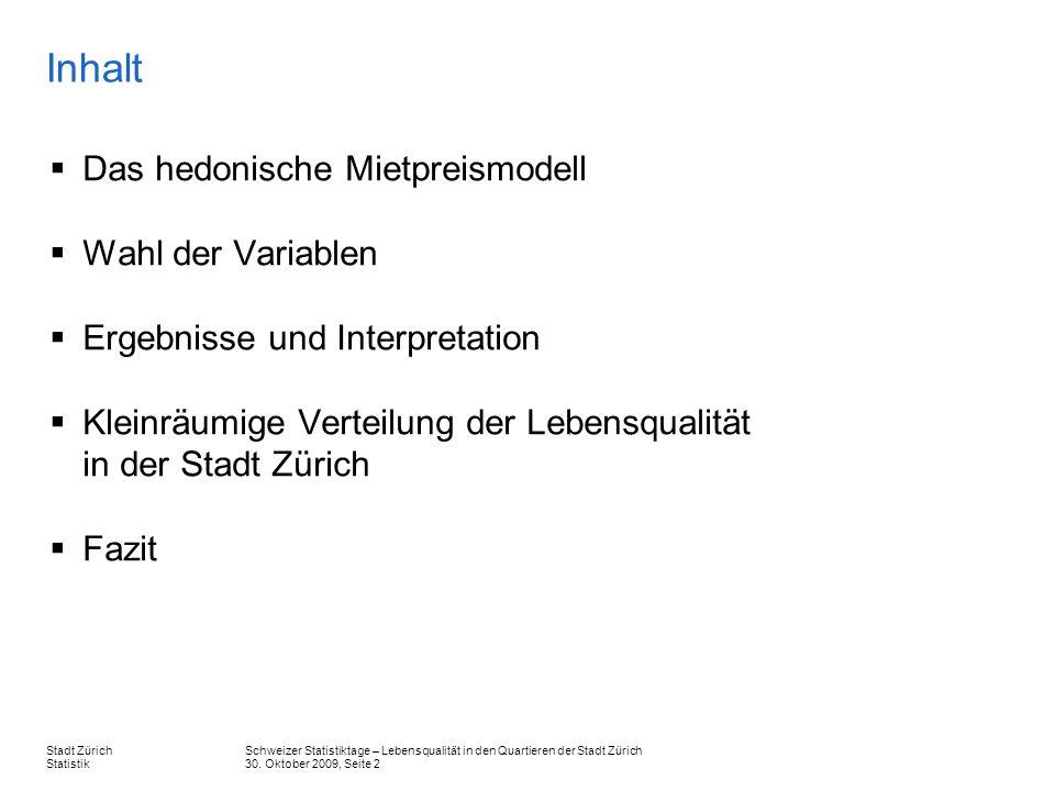 Schweizer Statistiktage – Lebensqualität in den Quartieren der Stadt Zürich 30. Oktober 2009, Seite 2 Stadt Zürich Statistik Das hedonische Mietpreism