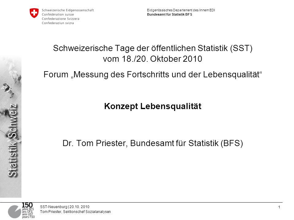 1 SST-Neuenburg | 20.10. 2010 Tom Priester, Sektionschef Sozialanalysen Eidgenössisches Departement des Innern EDI Bundesamt für Statistik BFS Schweiz