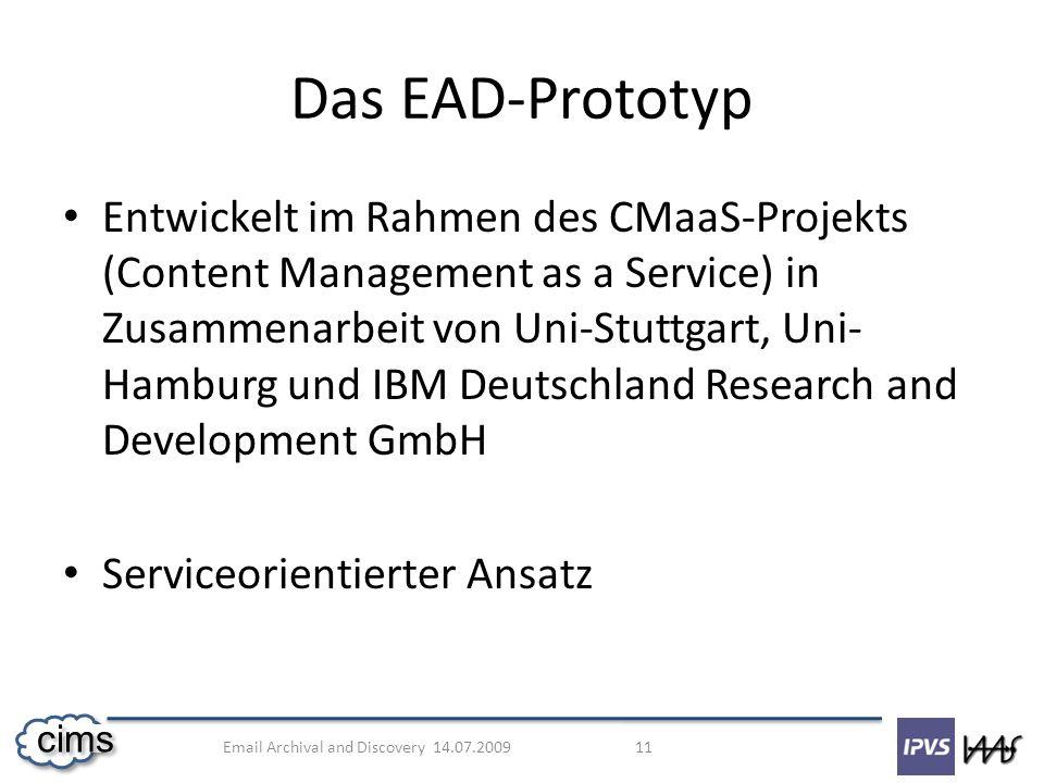 Email Archival and Discovery 14.07.2009 11 cims Entwickelt im Rahmen des CMaaS-Projekts (Content Management as a Service) in Zusammenarbeit von Uni-St