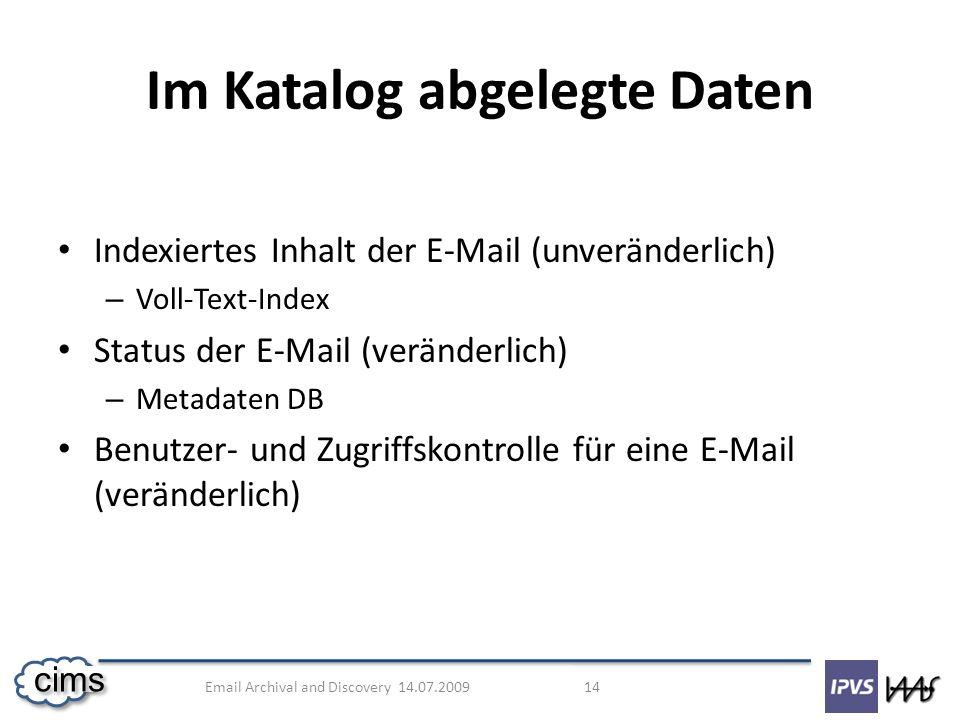 Email Archival and Discovery 14.07.2009 14 cims Indexiertes Inhalt der E-Mail (unveränderlich) – Voll-Text-Index Status der E-Mail (veränderlich) – Me