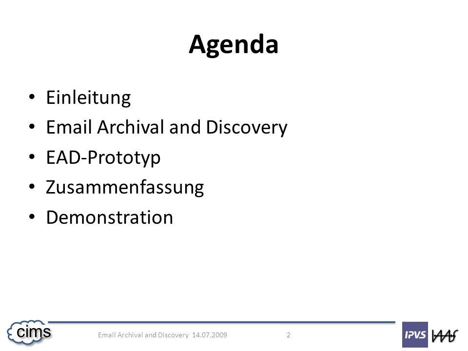 Email Archival and Discovery 14.07.2009 13 cims Infrastructure Software Hier weden die E-Mails abgespeichert Unveräderliche Metadaten veränderliche Daten Abbildung 2: Infrastructure-Software-Schicht [2]