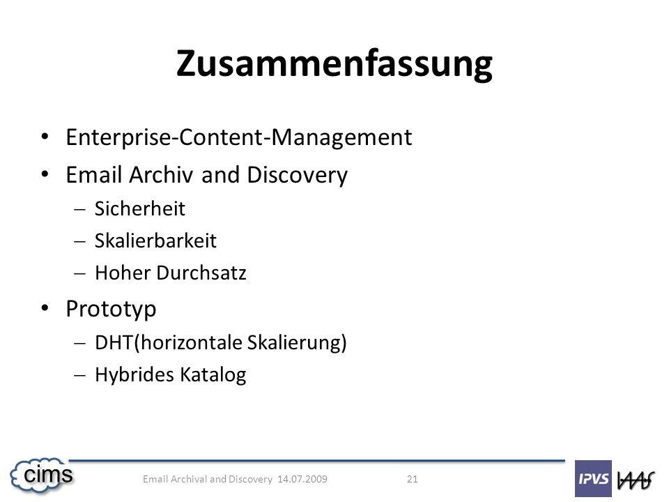 Email Archival and Discovery 14.07.2009 21 cims Enterprise-Content-Management Email Archiv and Discovery Sicherheit Skalierbarkeit Hoher Durchsatz Pro