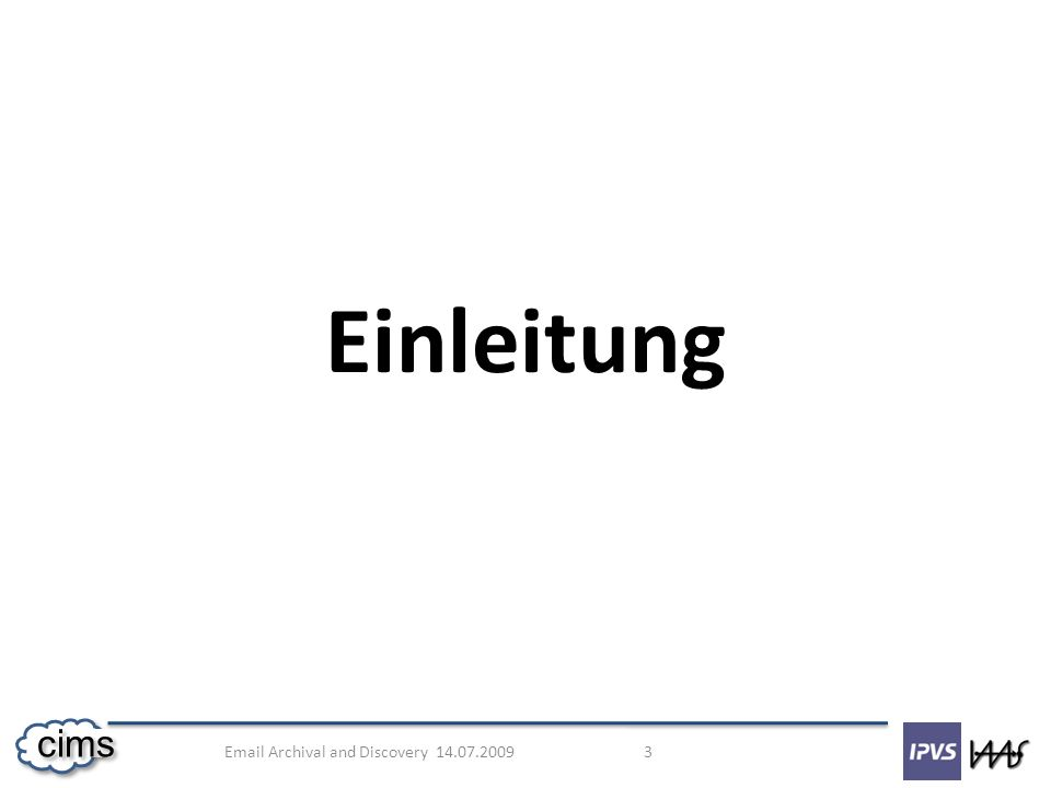 Email Archival and Discovery 14.07.2009 3 cims Einleitung
