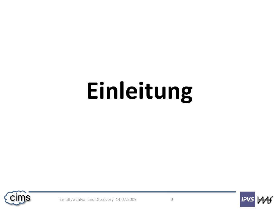 Email Archival and Discovery 14.07.2009 14 cims Indexiertes Inhalt der E-Mail (unveränderlich) – Voll-Text-Index Status der E-Mail (veränderlich) – Metadaten DB Benutzer- und Zugriffskontrolle für eine E-Mail (veränderlich) Im Katalog abgelegte Daten