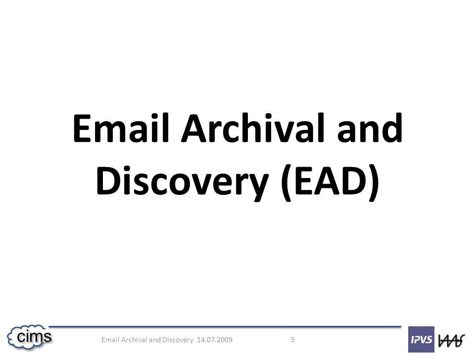 Email Archival and Discovery 14.07.2009 6 cims Mailbox-Kapazität Beschränkungen Information in der E-Mail Rechtliche Voraussetzungen Gerichtsbeschlüsse Warum braucht man EAD- Systeme?