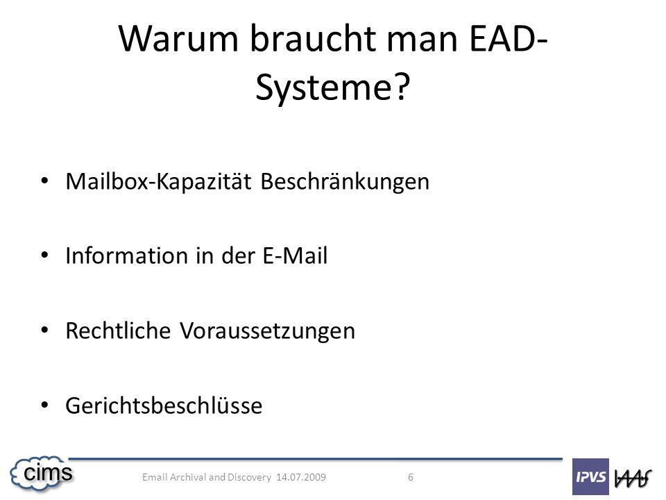 Email Archival and Discovery 14.07.2009 6 cims Mailbox-Kapazität Beschränkungen Information in der E-Mail Rechtliche Voraussetzungen Gerichtsbeschlüss