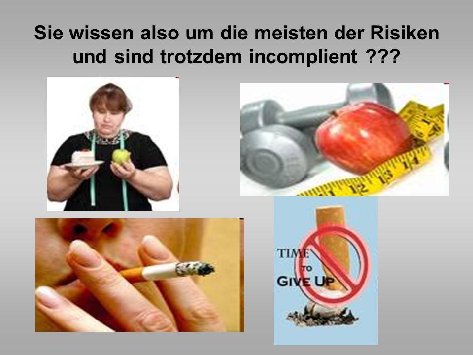 Sie wissen also um die meisten der Risiken und sind trotzdem incomplient ???
