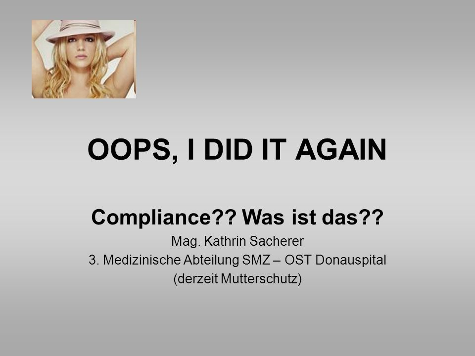 OOPS, I DID IT AGAIN Compliance?.Was ist das?. Mag.