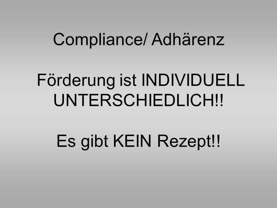 Compliance/ Adhärenz Förderung ist INDIVIDUELL UNTERSCHIEDLICH!! Es gibt KEIN Rezept!!