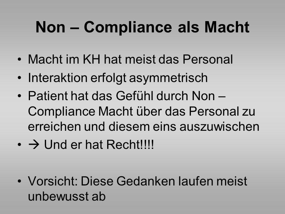 Non – Compliance als Macht Macht im KH hat meist das Personal Interaktion erfolgt asymmetrisch Patient hat das Gefühl durch Non – Compliance Macht übe