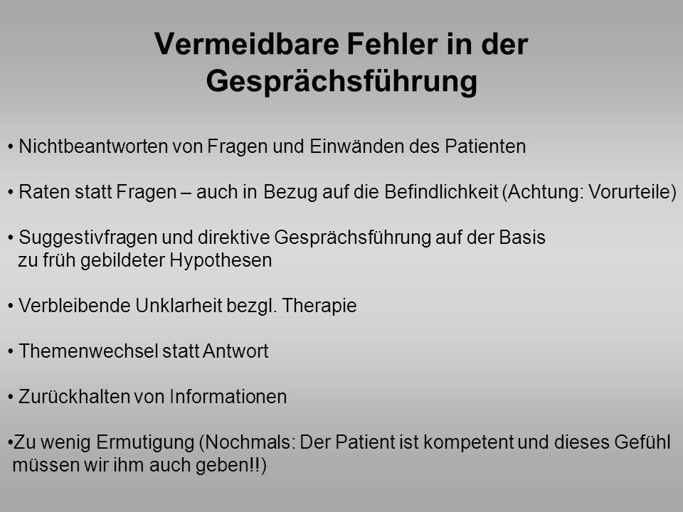 Vermeidbare Fehler in der Gesprächsführung Nichtbeantworten von Fragen und Einwänden des Patienten Raten statt Fragen – auch in Bezug auf die Befindli