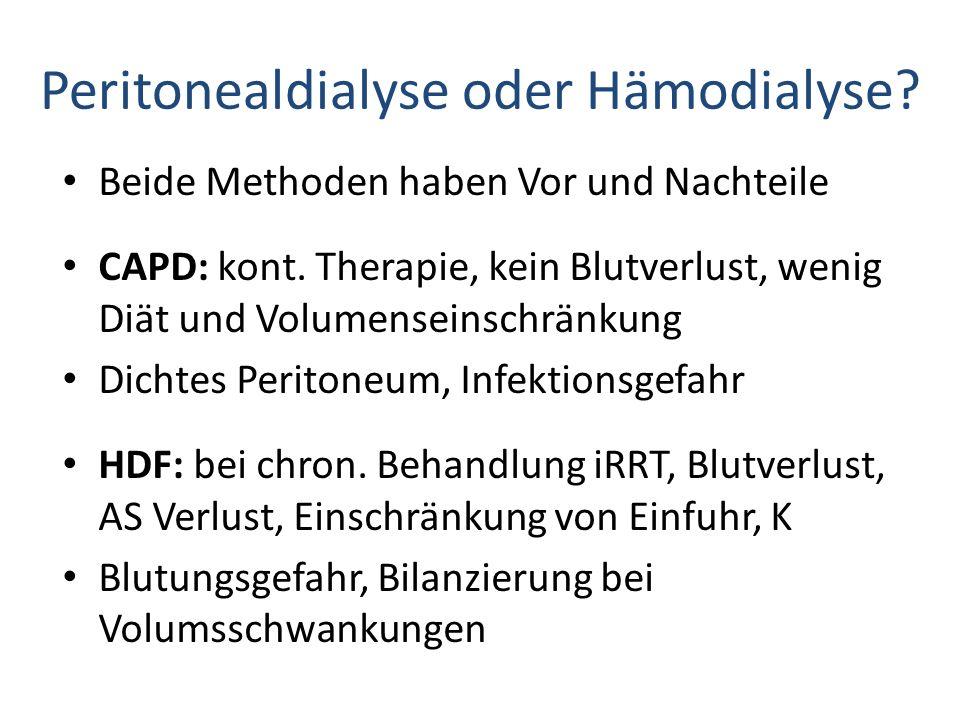 Peritonealdialyse oder Hämodialyse? Beide Methoden haben Vor und Nachteile CAPD: kont. Therapie, kein Blutverlust, wenig Diät und Volumenseinschränkun