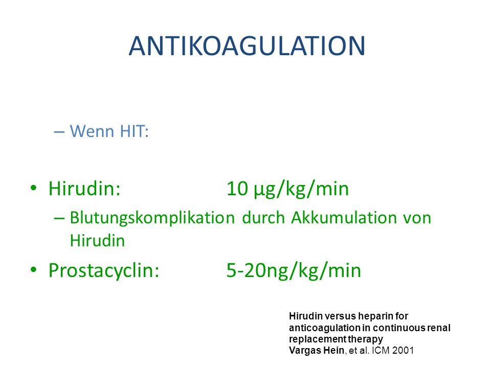 – Wenn HIT: Hirudin:10 µg/kg/min – Blutungskomplikation durch Akkumulation von Hirudin Prostacyclin:5-20ng/kg/min Hirudin versus heparin for anticoagu