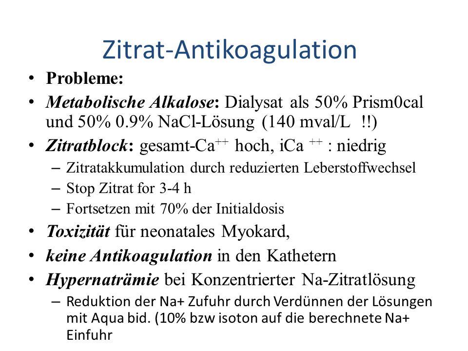 Probleme: Metabolische Alkalose: Dialysat als 50% Prism0cal und 50% 0.9% NaCl-Lösung (140 mval/L !!) Zitratblock: gesamt-Ca ++ hoch, iCa ++ : niedrig