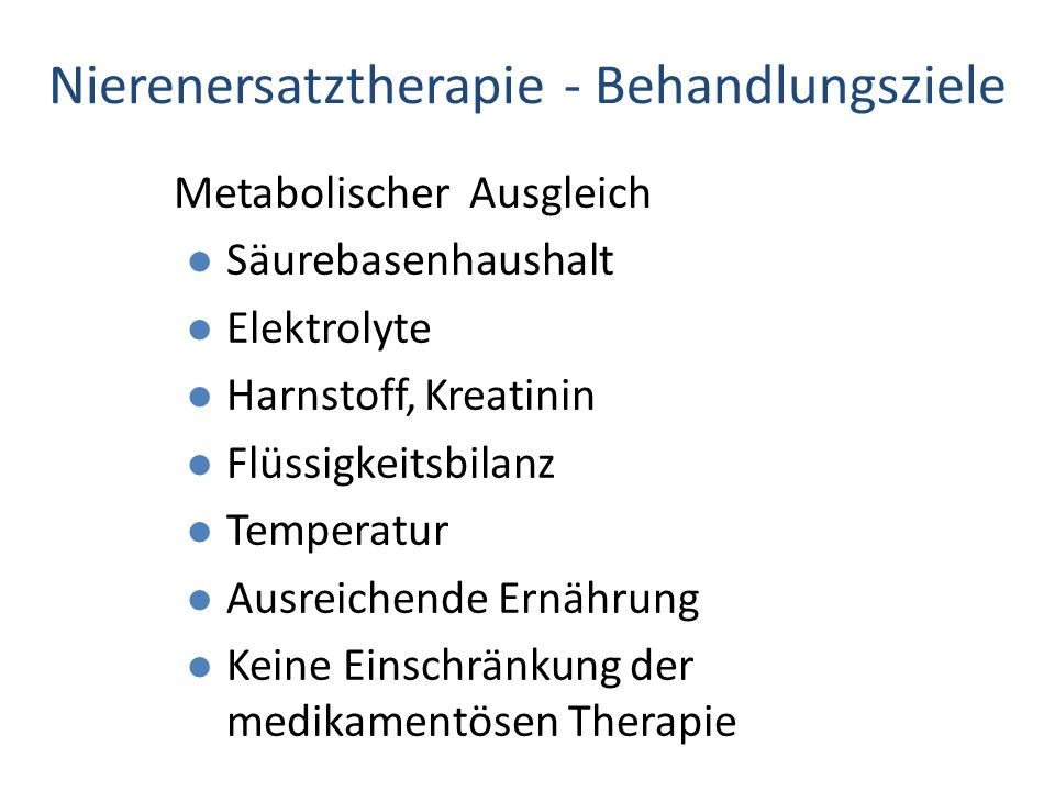 Nierenersatztherapie - Behandlungsziele Metabolischer Ausgleich l Säurebasenhaushalt l Elektrolyte l Harnstoff, Kreatinin l Flüssigkeitsbilanz l Tempe