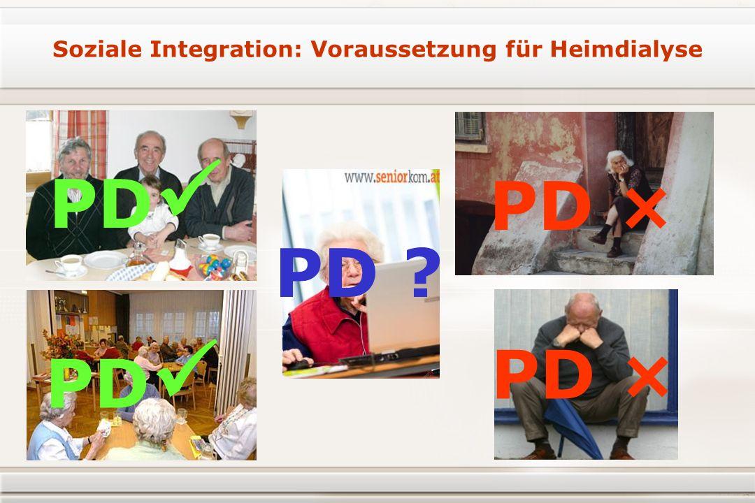 Soziale Integration: Voraussetzung für Heimdialyse PD PD PD ×