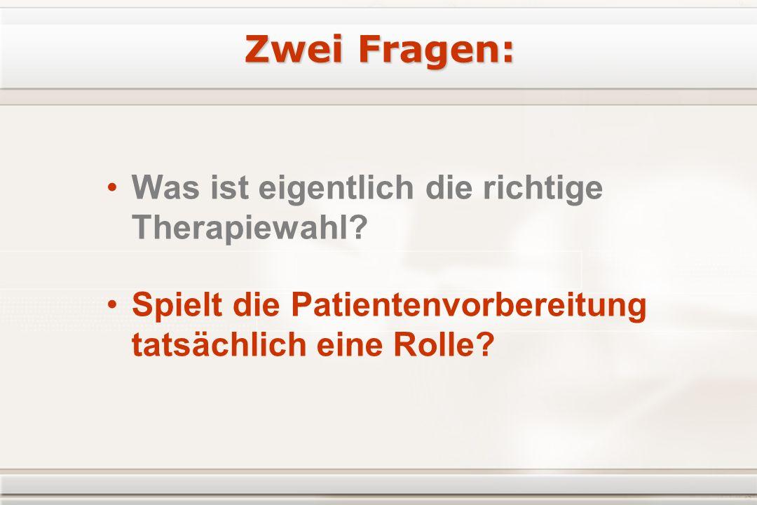 Zwei Fragen: Was ist eigentlich die richtige Therapiewahl.