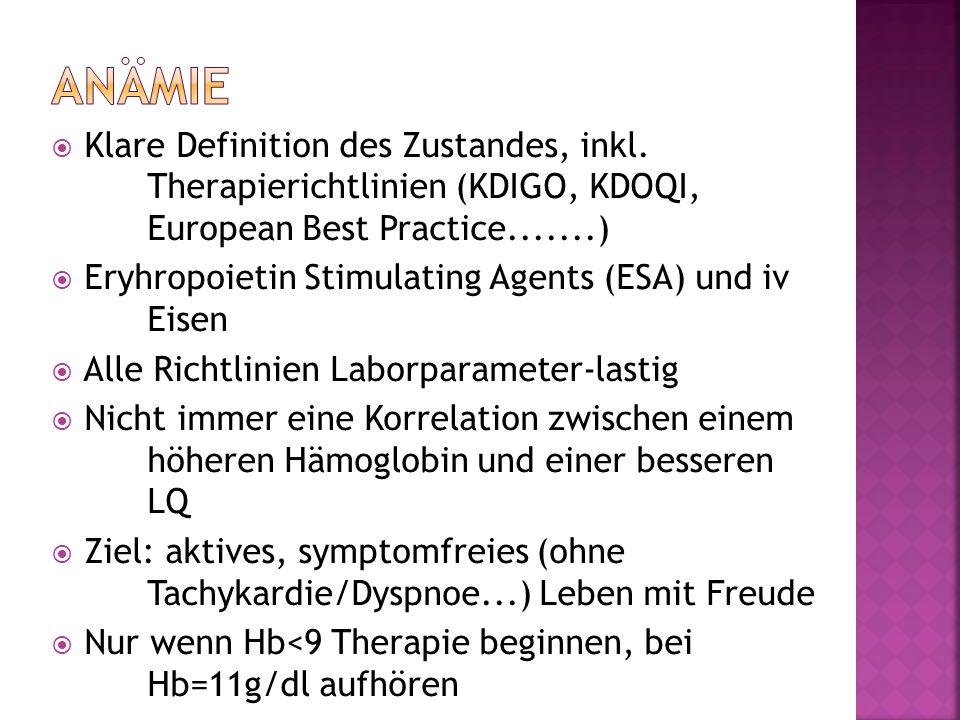 Klare Definition des Zustandes, inkl. Therapierichtlinien (KDIGO, KDOQI, European Best Practice.......) Eryhropoietin Stimulating Agents (ESA) und iv