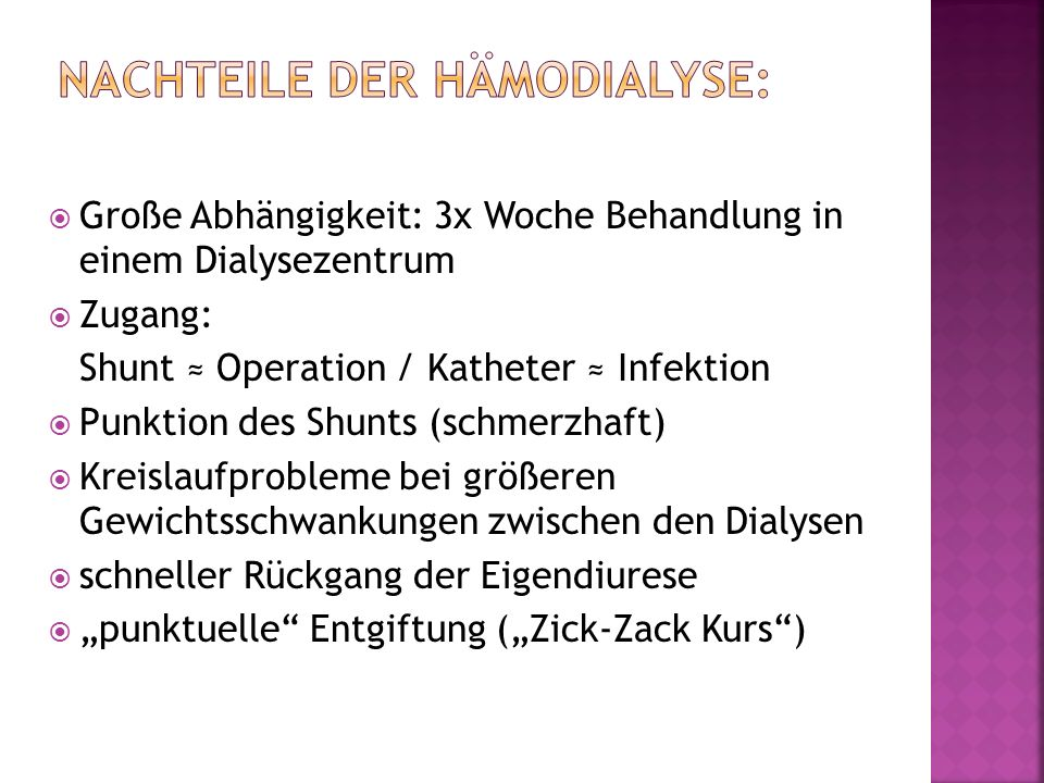 Große Abhängigkeit: 3x Woche Behandlung in einem Dialysezentrum Zugang: Shunt Operation / Katheter Infektion Punktion des Shunts (schmerzhaft) Kreisla