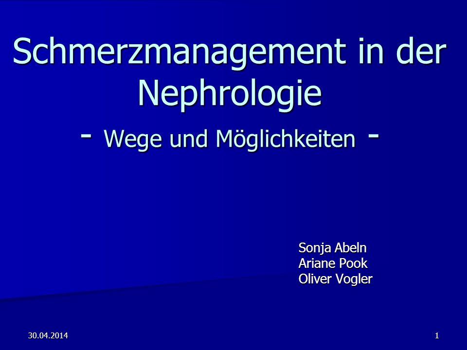 30.04.20141 Schmerzmanagement in der Nephrologie - Wege und Möglichkeiten - Sonja Abeln Sonja Abeln Ariane Pook Ariane Pook Oliver Vogler Oliver Vogle
